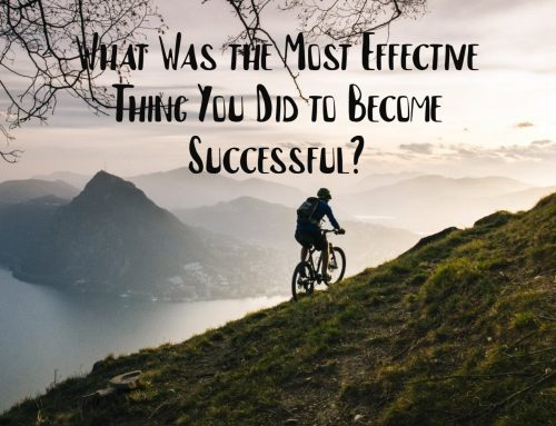 What Was the Most Effective Thing You Did to Become Successful?