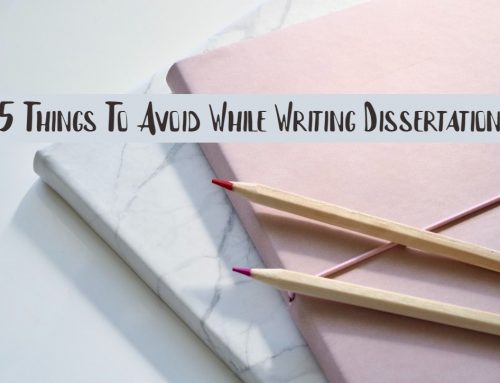 5 Things To Avoid While Writing Dissertation