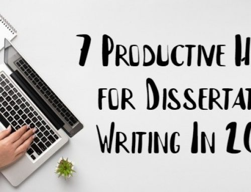 7 Productive Hacks for Dissertation Writing In 2021